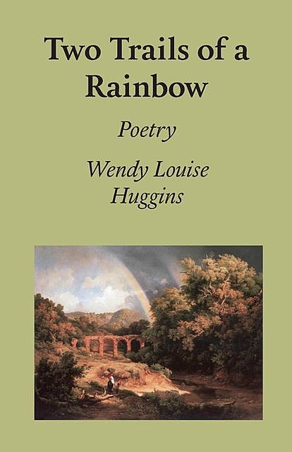 Two Trails of a Rainbow, Wendy Louise Huggins