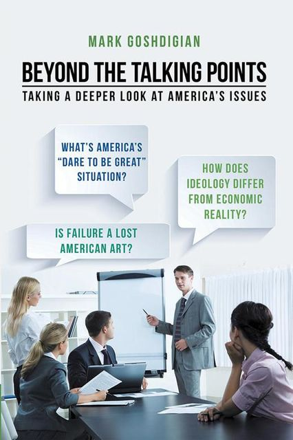 Beyond the Talking Points: Taking a Deeper Look At America's Issues, Mark Goshdigian
