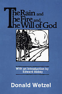 The Rain and the Fire and the Will of God, Donald Wetzel
