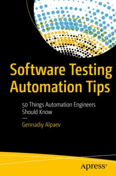 Software Testing Automation Tips, Gennadiy Alpaev
