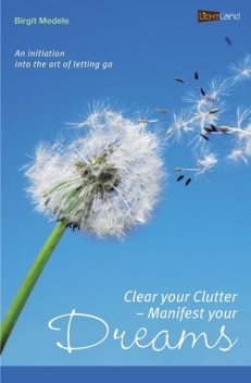 Clear your Clutter – Manifest your dreams, Birgit Medele