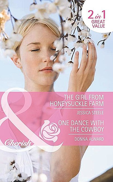 The Girl from Honeysuckle Farm / One Dance with the Cowboy, Jessica Steele, Donna Alward