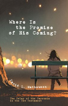 Where Is the Promise of His Coming, David L. Mathewson