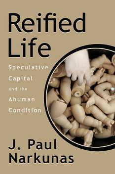 Reified Life, J. Paul Narkunas