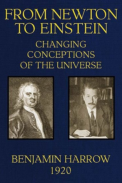From Newton to Einstein / Changing Conceptions of the Universe, Benjamin Harrow