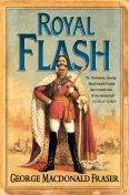 Royal Flash (The Flashman Papers, Book 2), George MacDonald Fraser