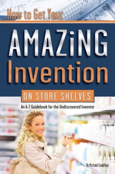 How to Get Your Amazing Invention on Store Shelves, Michael Cavallaro