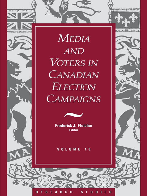 Media And Voters In Canadian Election Campaigns, Frederick J.Fletcher