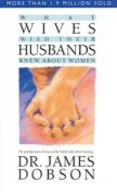 What Wives Wish Their Husbands Knew About Women, James Dobson