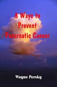 8 Ways to Prevent Pancreatic Cancer, Wayne Persky