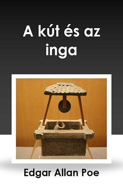 A kút és az inga – The Pit and the Pendulum, Edgar Allan Poe