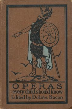 Operas Every Child Should Know / Descriptions of the Text and Music of Some of the Most Famous Masterpieces, Mary Schell Hoke Bacon