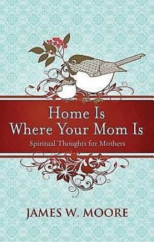 Home Is Where Your Mom Is, James Moore