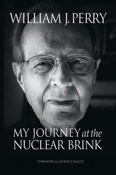 My Journey at the Nuclear Brink, William Perry