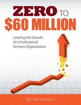 Zero to $60 Million, Keith J.Johnston
