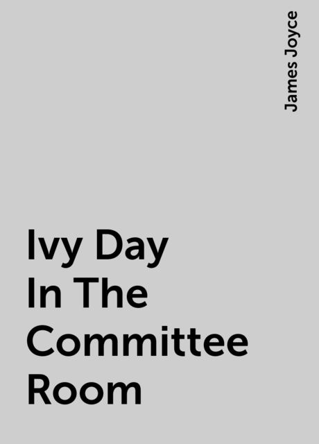 Ivy Day In The Committee Room, James Joyce