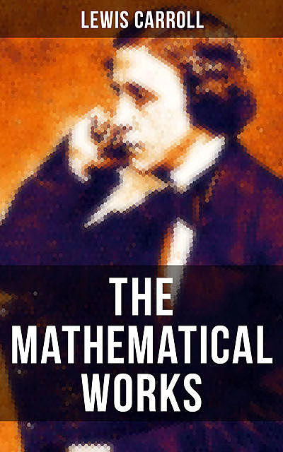 The Mathematical Works of Lewis Carroll, Lewis Carroll
