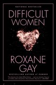 Difficult Women, Roxane Gay