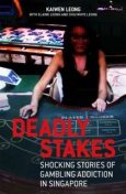 Deadly Stakes. Shocking Stories of Gambling Addiction in Singapore, Kaiwen Leong
