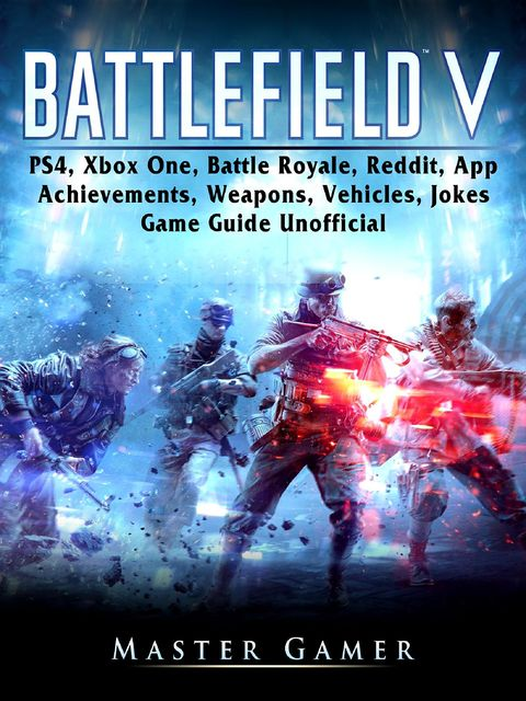 Battlefield V Game, Xbox, PS4, Weapons, Vehicles, Aircraft, Cheats, Tips, Walkthrough, Guide Unofficial, Leet Gamer