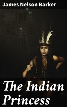 The Indian Princess, James Nelson Barker