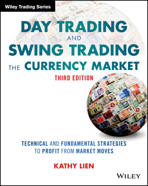 Day Trading and Swing Trading the Currency Market, Kathy Lien