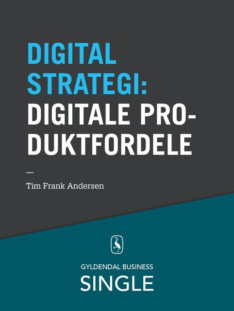 10 digitale strategier – Digitale produktfordele, Tim Frank Andersen