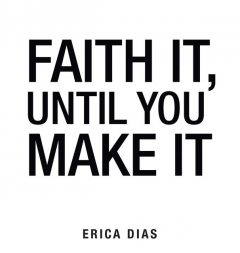 Faith It, Until You Make It, Dias Erica