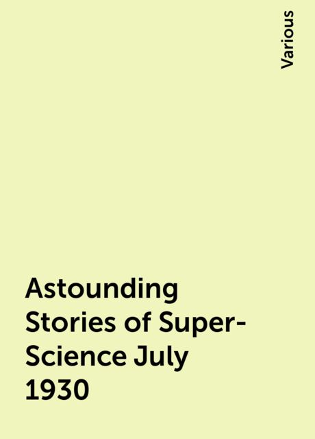Astounding Stories of Super-Science July 1930, Various