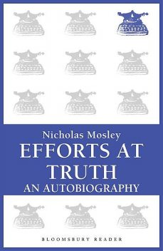 Efforts at Truth: An Autobiography, Nicholas Mosley