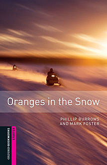 Oranges in the Snow Starter Level Oxford Bookworms Library, Phillip Burrows, Mark Foster