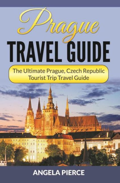 Prague Travel Guide, Angela Pierce