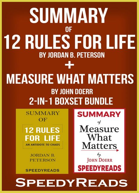 Summary of 12 Rules for Life: An Antidote to Chaos by Jordan B. Peterson + Summary of Measure What Matters by John Doerr 2-in-1 Boxset Bundle, Speedy Reads