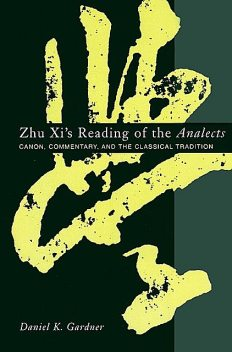 Zhu Xi's Reading of the Analects, Daniel Gardner