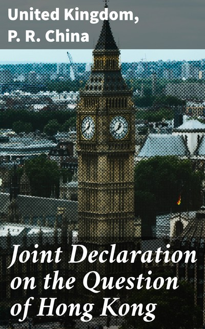 Joint Declaration on the Question of Hong Kong, P.R. China, United Kingdom