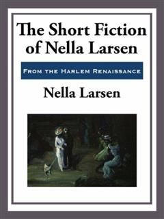 Short Fiction of Nella Larsen, Nella Larsen