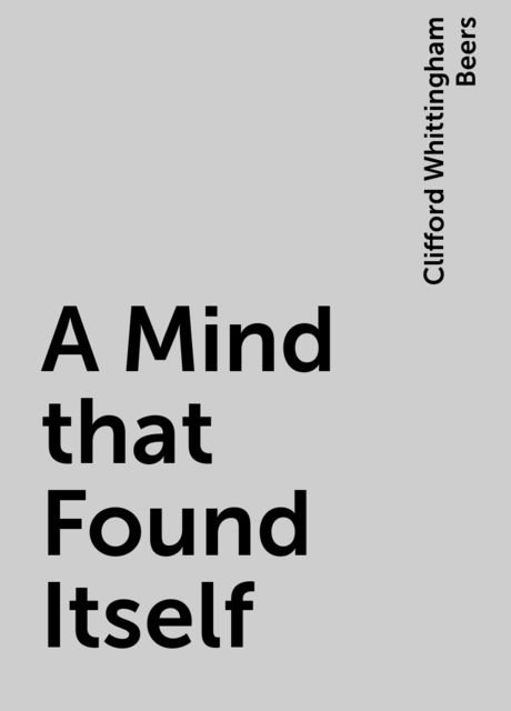 A Mind that Found Itself, Clifford Whittingham Beers