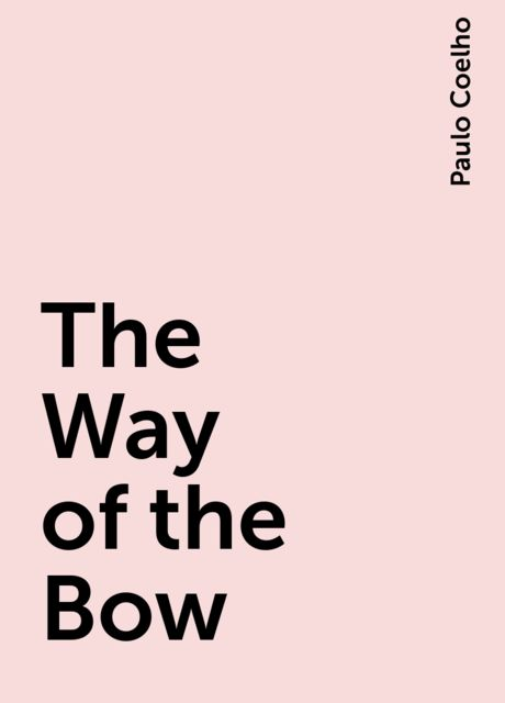 The Way of the Bow, Paulo Coelho