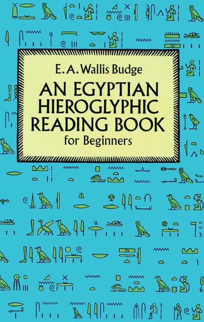 Egyptian Hieroglyphic Reading Book for Beginners, E.A.Wallis Budge