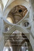 England's Marvelous Gothic Cathedrals and Churches, Richard Moore, sawon hong