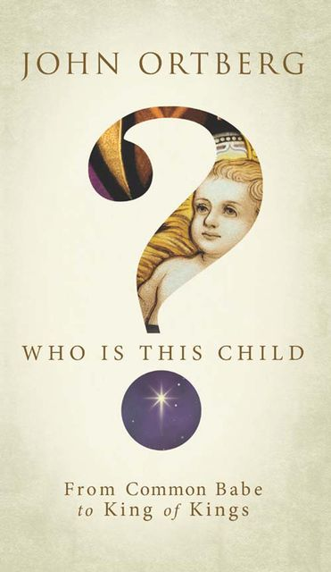 Who Is This Child?, John Ortberg