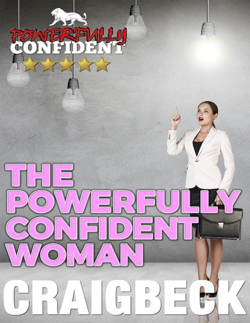 The Powerfully Confident Woman: How to Love Yourself First, Craig Beck