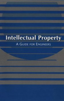 Intellectual Property: A Guide for Engineers, American Bar Association