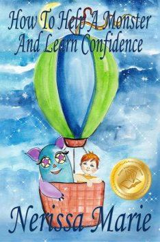 How to Help a Monster and Learn Confidence (Bedtime story about a Boy and his Monster Learning Self Confidence, Picture Books, Preschool Books, Ages 3–8, Baby Books, Kids Book, Books for Kids), Nerissa Marie