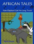 African Tales: How Elephant Got His Long Trunk, Marlize Schmidt