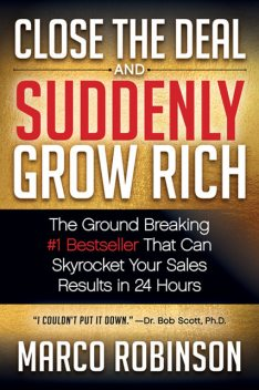 Close the Deal & Suddenly Grow Rich, Marco Robinson