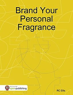 Manufacturing Your Personal Perfume, R Smith