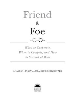 Friend & Foe: When to Cooperate, When to Compete, and How to Succeed at Both, Adam Galinsky