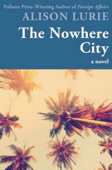 The Nowhere City, Alison Lurie