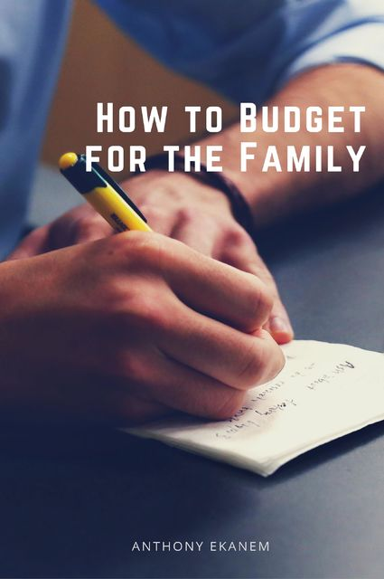 How to Budget for the Family, Anthony Ekanem